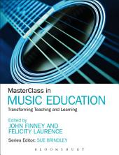 MasterClass in Music Education: Transforming Teaching and Learning