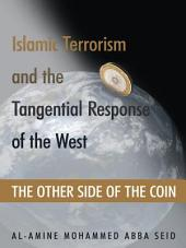 Islamic Terrorism and the Tangential Response of the West: THE OTHER SIDE OF THE COIN