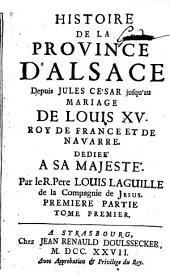 Histoire de la province d'Alsace, depuis Jules César jusqu'au mariage de Louis XV. roy de France et de Navarre ...