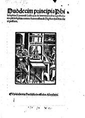 Duodecim principia Philosophiae, quae et lamentatio seu expostulatio philosophiae contra Averroistas et Physica ejusdem dici possunt