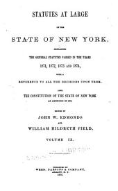 Statutes at Large of the State of New York: Comprising the Revised Statutes, as They Existed on the 1st Day of July, 1862, and All the General Public Statutes Then in Force, with References to Judicial Decisions, and the Material Notes of the Revisers in Their Report to the Legislature, Volume 9