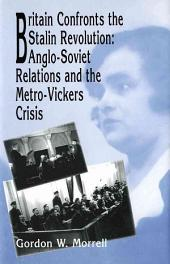Britain Confronts the Stalin Revolution: Anglo-Soviet Relations and the Metro-Vickers Crisis
