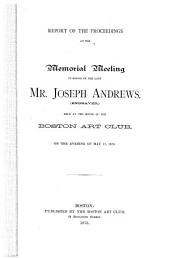 Report of the Proceedings at the Memorial Meeting in Honor of the Late Mr. Joseph Andrews: (engraver) ...