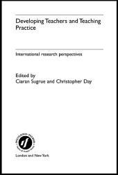 Developing Teachers and Teaching Practice: International Research Perspectives