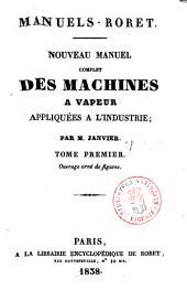 Nouveau manuel complet des machines a vapeur appliquées a l'industrie par M. Janvier: Volume1