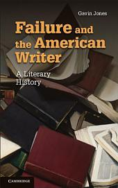 Failure and the American Writer: A Literary History