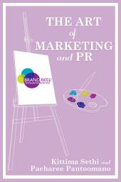 The Art of Marketing and PR: Giving You Effective Tools to Build Your Brand and Make Your Business Grow.
