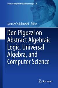Don Pigozzi on Abstract Algebraic Logic  Universal Algebra  and Computer Science