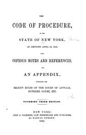 The Code of Procedure, of the State of New York: As Amended April 16, 1852, with Copious Notes and References, and an Appendix, Containing the Recent Rules of the Court of Appeals, Supreme Court, Etc