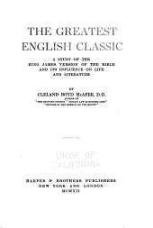 The Greatest English Classic: A Study of the King James Version of the Bible and Its Influence on Life and Literature