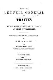Nouveau recueil général de traités et autres actes relatifs aux rapports de droit international: continuation du grand recueil de G. Fr. de Martens. Deuxième série, Volume 15