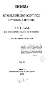 Historia dos estabelecimentos scientificos litterarios e artisticos de Portugal: Volume 6
