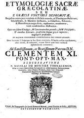 Etymologiæ Sacræ Græco-Latinæ seu e Græcis fontibus depromptæ. In quibus omnia penè vocabula ab Hellade oriunda, ad Theologiam Positivam, Scholasticam, & Moralem spectantia, in Didacticis, Polemicis, & Hieroistoricis magis obvia, explicantur, enucleantur, variis eruditionibus illustrantur ... Ad majorem studiosorum commoditatem duo indices exarati: unus locorum S. Scripturæ ... alter rerum & verborum, eorum saltem quae etra ordinem alphabeticum continentur... Elucubratione P. Nicolai Du Mortier Tornacensis ..