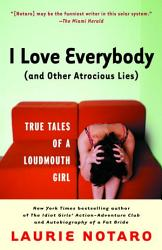 I Love Everybody And Other Atrocious Lies  Book PDF