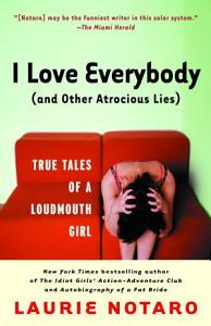 I Love Everybody  and Other Atrocious Lies  PDF