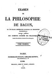 Examen de la philosophie de Bacon: ou l'on traite différentes questions de philosophie rationnelle