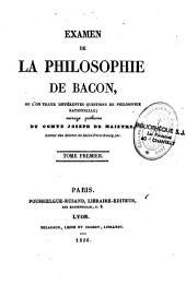 Examen de la philosophie de Bacon : ou l'on traite différentes questions de philosophie rationnelle