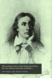 The Poetical Works of John Keats Given from His Own Editions and Other Authentic Sources and Collated with Many Manuscripts: Volume 1