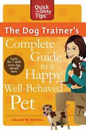 The Dog Trainer's Complete Guide to a Happy, Well-Behaved Pet: Learn the Seven Skills Every Dog Should Have