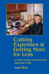 Cutting Expenses & Getting More for Less: 41+ Ways to Earn an Income from Opportune Living