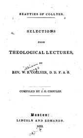 Beauties of Collyer: Selections from Theological Lectures ...