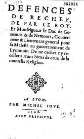 Defences de rechef, de par le Roy, et Monseigneur le Duc de Geneuois et de Nemours, Gouuerneur...de Lyonnois: De ne cacher ny receller aucuns biens de ceux de la nouuelle Religion (19 oct. 1568)