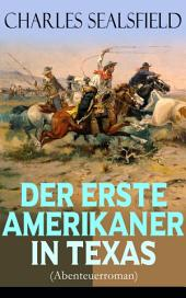 Der erste Amerikaner in Texas (Abenteuerroman) - Vollständige Ausgabe: Historischer Wildwestroman (Nathan der Squatter)