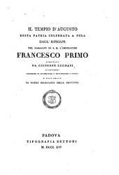 Il tempio d'Augusto. Festa patria celebrata a Pola dagl'Istriani nel passaggio di ... Francesco Primo ... declamata da nobili dilettanti della provincia