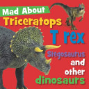 Mad about Triceratops, T-Rex, Stegosaurus and Other Dinosaurs