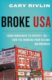 Broke, USA: From Pawnshops to Poverty, Inc.—How the Working Poor Became Big Business