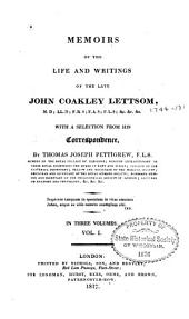 Memoirs of the Life and Writings of the Late John Coakley Lettsom ...: With a Selection from His Correspondence, Volume 1