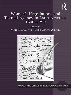 Women s Negotiations and Textual Agency in Latin America  1500 1799