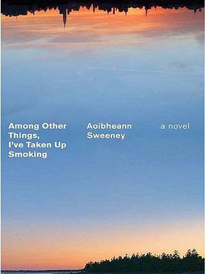 Among Other Things  I ve Taken Up Smoking