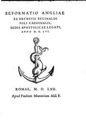 Reformatio Angliae ex decretis Reginaldi Poli Cardinalis: Sedis Apostolicae legati, anno M.D.LVI.