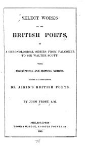 Select Works of the British Poets: In a Chronological Series from Falconer to Sir Walter Scott with Biographical and Critical Notices. Designed as a Continuation of Dr. Aikin's British Poets