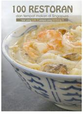 100 Restoran dan Tempat Makan di Singapura: Referensi Tempat Makan di Singapura dari Kaki 5 Hingga Bintang 5