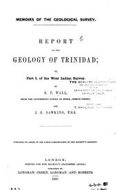 Report on the Geology of Trinidad: Or, Part I. of the West Indian Survey, Part 1