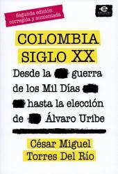 Colombia siglo XX: Desde la guerra de los mil días hasta la elección de Álvaro Uribe. Segunda edición corregida y aumentada