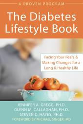Diabetes Lifestyle Book: Facing Your Fears and Making Changes for a Long and Healthy Life