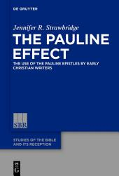 The Pauline Effect: The Use of the Pauline Epistles by Early Christian Writers