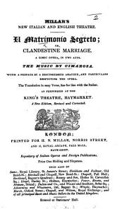 Il Matrimonio Segreto; Or, The Clandestine Marriage: A Comic Opera, in Two Acts