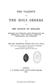 The Validity of the Holy Orders of the Church of England Maintained and Vindicated: Both Theologically and Historically, with Foot-notes, Tables of Consecrations, and Appendices