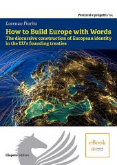 How to Build Europe with Words : The discursive construction of European identity in the EU's founding treaties