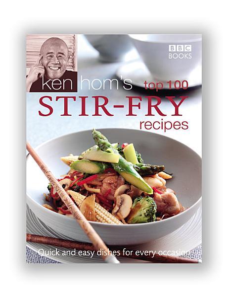 Ken Hom's Top 100 Stir Fry Recipes