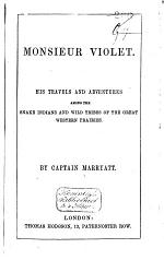 Marryatt, Monsieur Violet. His Travels and Adventures Among the Snake Indians and Wild Tribes of the Great Western Prairies