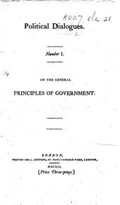 Political Dialogues. Number 1. On the general principles of government