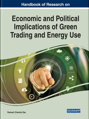 Handbook of Research on Economic and Political Implications of Green Trading and Energy Use PDF