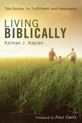 Living Biblically: Ten Guides for Fulfillment and Happiness