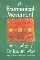 The Ecumenical Movement: An Anthology of Key Texts and Voices