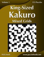 King-Sized Kakuro Mixed Grids - Volume 1 - 153 Puzzles